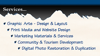 Graphic Arts, Print Media, Website Design, Marketing Materials & Services, Community & Tourism Development, Digital Photo Restoration and Duplication